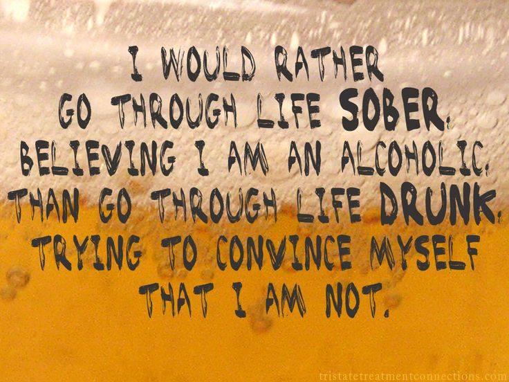 go through life sober as an alcoholic